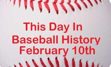 This Day In Baseball History February 10th
