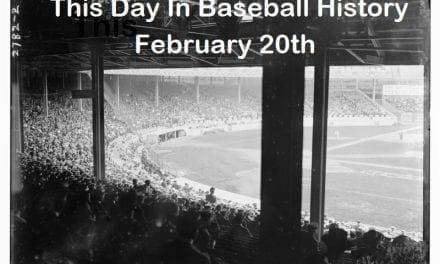 This Day In Baseball History February 20th